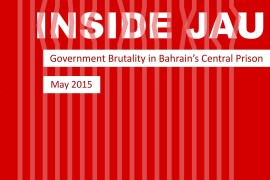 Inside Jau – Report Finds Rampant Torture and Abuse Inside Bahrain's Political Prison